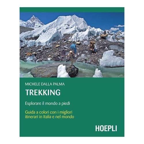 HOEPLI LIBRO -TREKKING, ESPLORARE IL MONDO A PIEDI-
